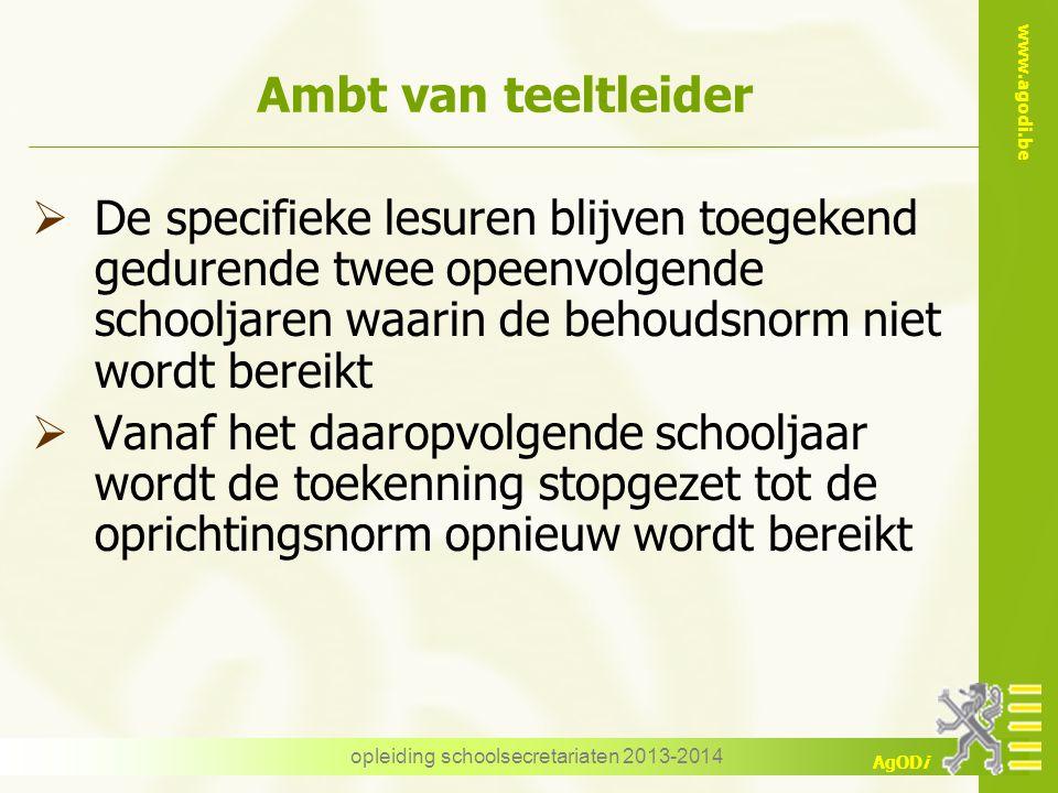 www.agodi.be AgODi opleiding schoolsecretariaten 2013-2014 Ambt van teeltleider  De specifieke lesuren blijven toegekend gedurende twee opeenvolgende