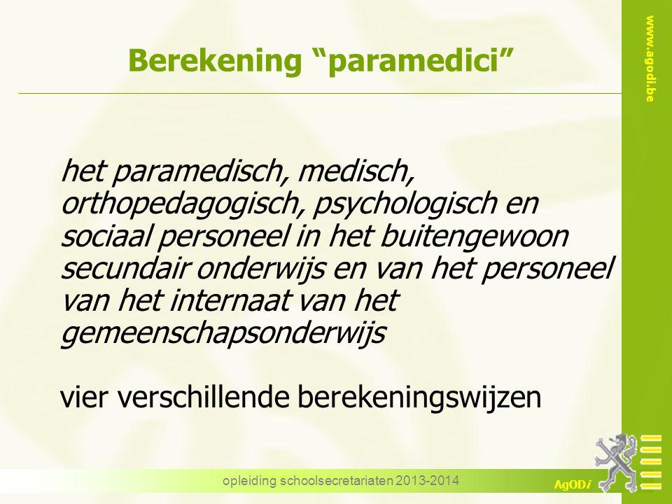 "www.agodi.be AgODi opleiding schoolsecretariaten 2013-2014 Berekening ""paramedici"" het paramedisch, medisch, orthopedagogisch, psychologisch en sociaa"