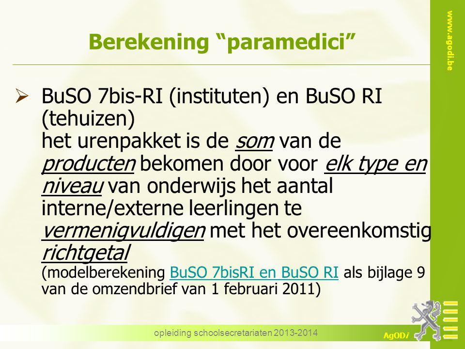 """www.agodi.be AgODi opleiding schoolsecretariaten 2013-2014 Berekening """"paramedici""""  BuSO 7bis-RI (instituten) en BuSO RI (tehuizen) het urenpakket is"""