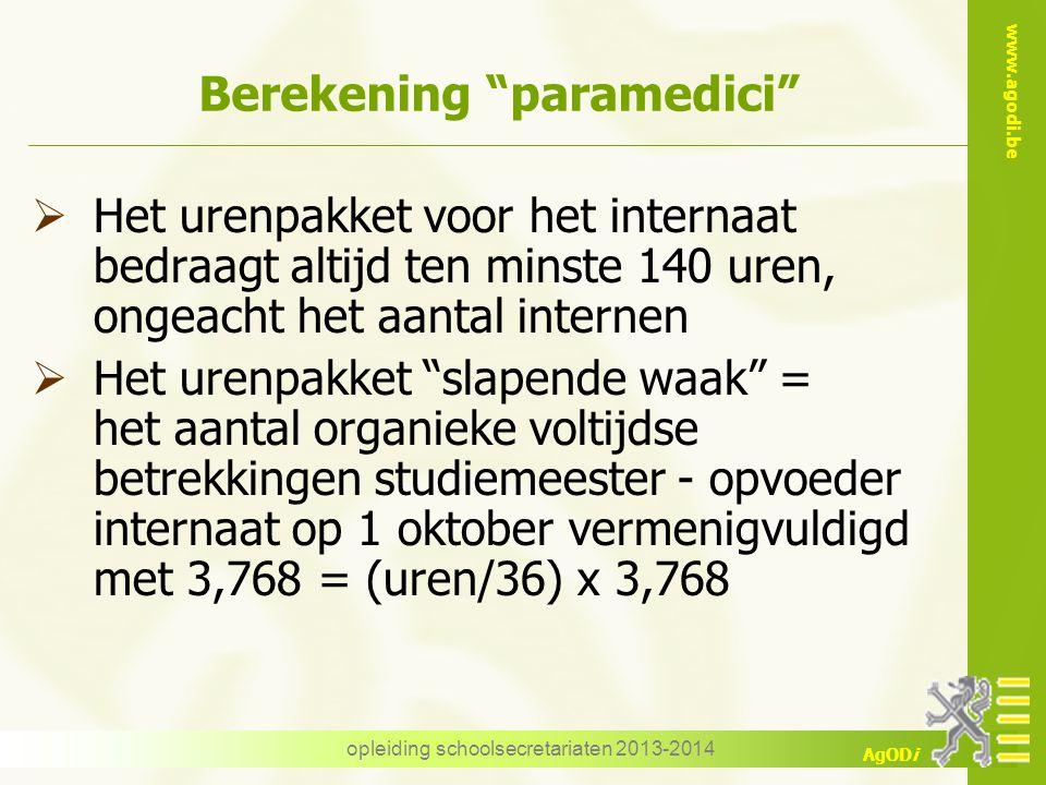 """www.agodi.be AgODi opleiding schoolsecretariaten 2013-2014 Berekening """"paramedici""""  Het urenpakket voor het internaat bedraagt altijd ten minste 140"""