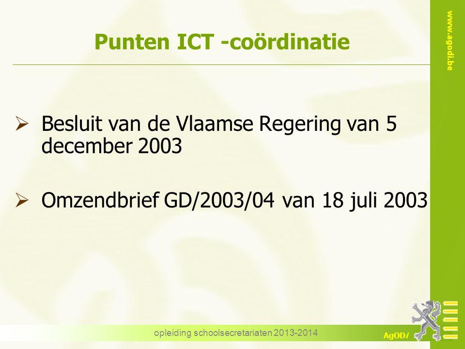 www.agodi.be AgODi opleiding schoolsecretariaten 2013-2014 Punten ICT -coördinatie  Besluit van de Vlaamse Regering van 5 december 2003  Omzendbrief