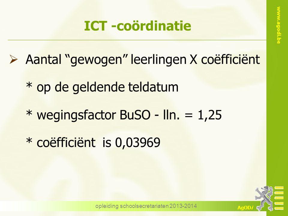"""www.agodi.be AgODi opleiding schoolsecretariaten 2013-2014 ICT -coördinatie  Aantal """"gewogen"""" leerlingen X coëfficiënt * op de geldende teldatum * we"""