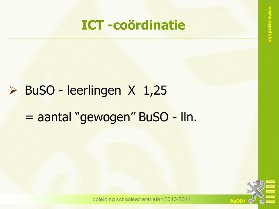 """www.agodi.be AgODi opleiding schoolsecretariaten 2013-2014 ICT -coördinatie  BuSO - leerlingen X 1,25 = aantal """"gewogen"""" BuSO - lln."""