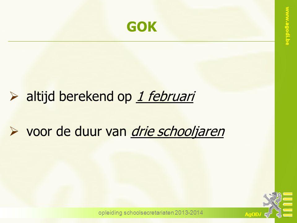 www.agodi.be AgODi opleiding schoolsecretariaten 2013-2014 GOK  altijd berekend op 1 februari  voor de duur van drie schooljaren