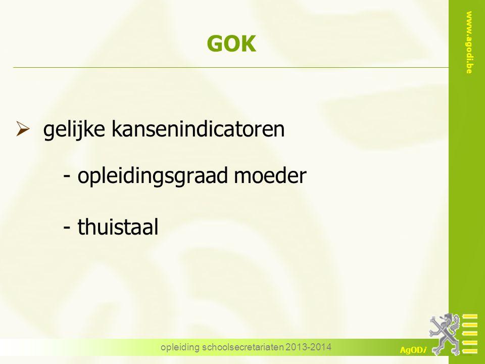 www.agodi.be AgODi opleiding schoolsecretariaten 2013-2014 GOK  gelijke kansenindicatoren - opleidingsgraad moeder - thuistaal