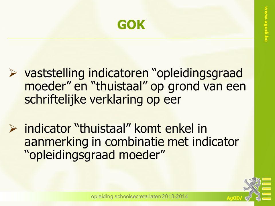 """www.agodi.be AgODi opleiding schoolsecretariaten 2013-2014 GOK  vaststelling indicatoren """"opleidingsgraad moeder"""" en """"thuistaal"""" op grond van een sch"""