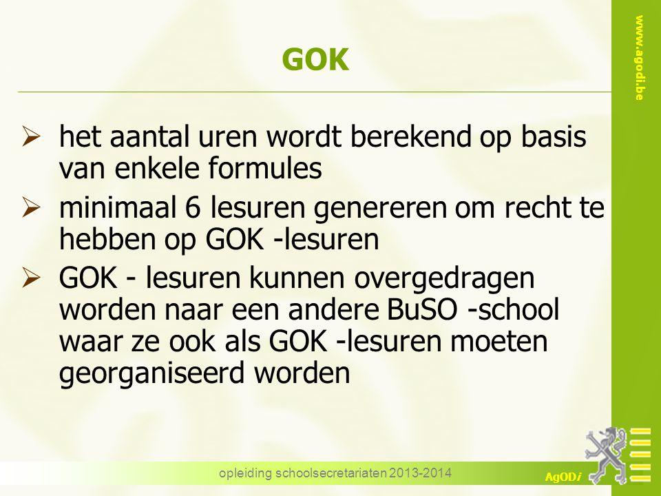 www.agodi.be AgODi opleiding schoolsecretariaten 2013-2014 GOK  het aantal uren wordt berekend op basis van enkele formules  minimaal 6 lesuren gene