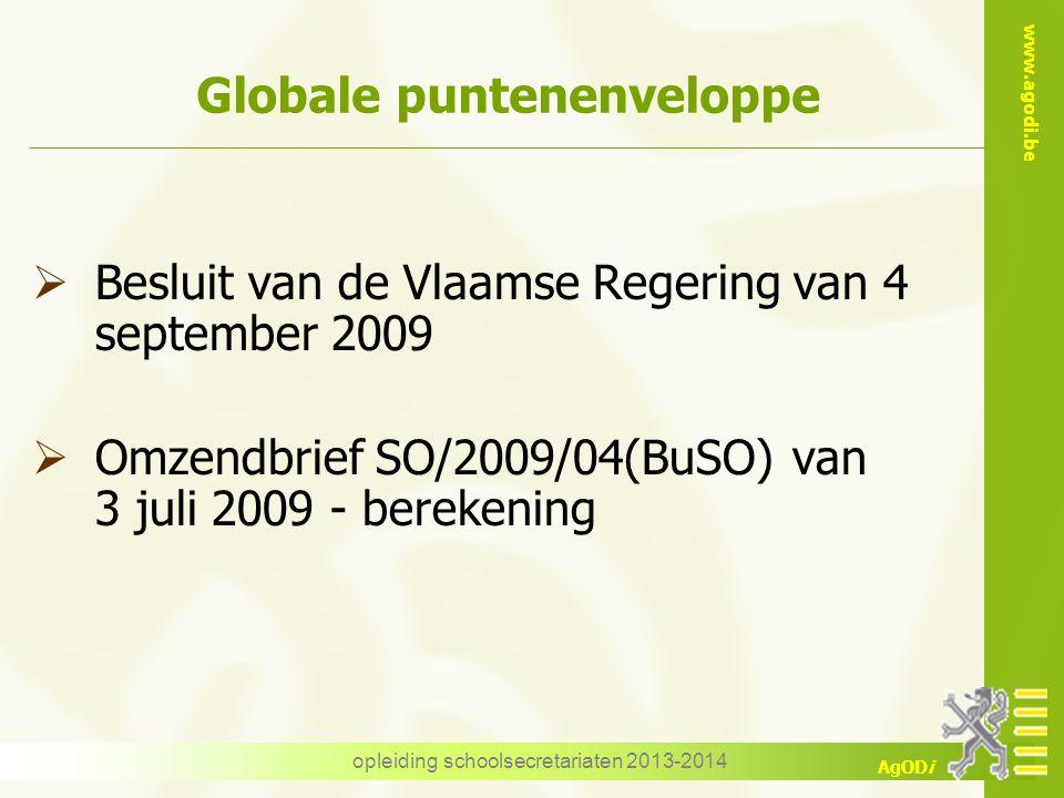 www.agodi.be AgODi opleiding schoolsecretariaten 2013-2014 Globale puntenenveloppe  Besluit van de Vlaamse Regering van 4 september 2009  Omzendbrie