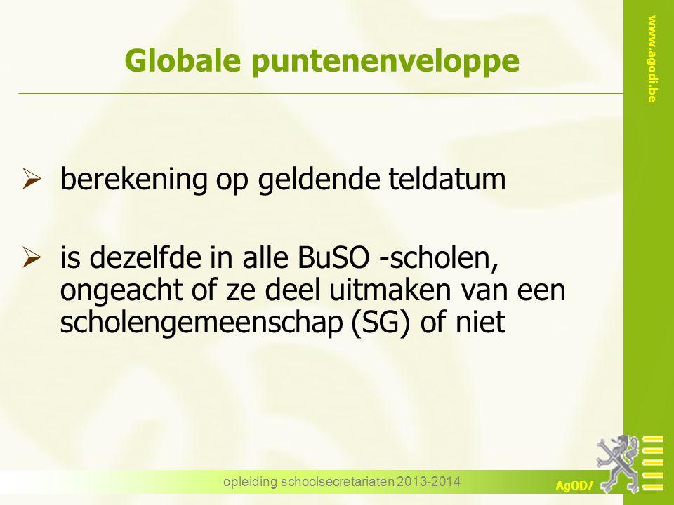 www.agodi.be AgODi opleiding schoolsecretariaten 2013-2014 Globale puntenenveloppe  berekening op geldende teldatum  is dezelfde in alle BuSO -schol