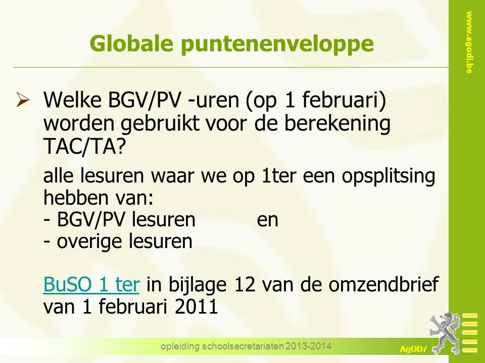 www.agodi.be AgODi opleiding schoolsecretariaten 2013-2014 Globale puntenenveloppe  Welke BGV/PV -uren (op 1 februari) worden gebruikt voor de bereke