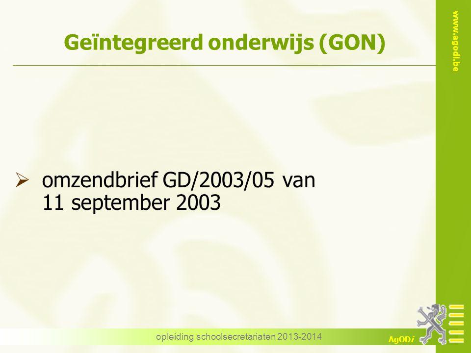 www.agodi.be AgODi opleiding schoolsecretariaten 2013-2014 Geïntegreerd onderwijs (GON)  omzendbrief GD/2003/05 van 11 september 2003