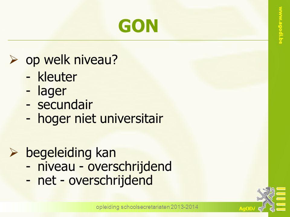 www.agodi.be AgODi opleiding schoolsecretariaten 2013-2014 GON  op welk niveau? -kleuter -lager -secundair -hoger niet universitair  begeleiding kan