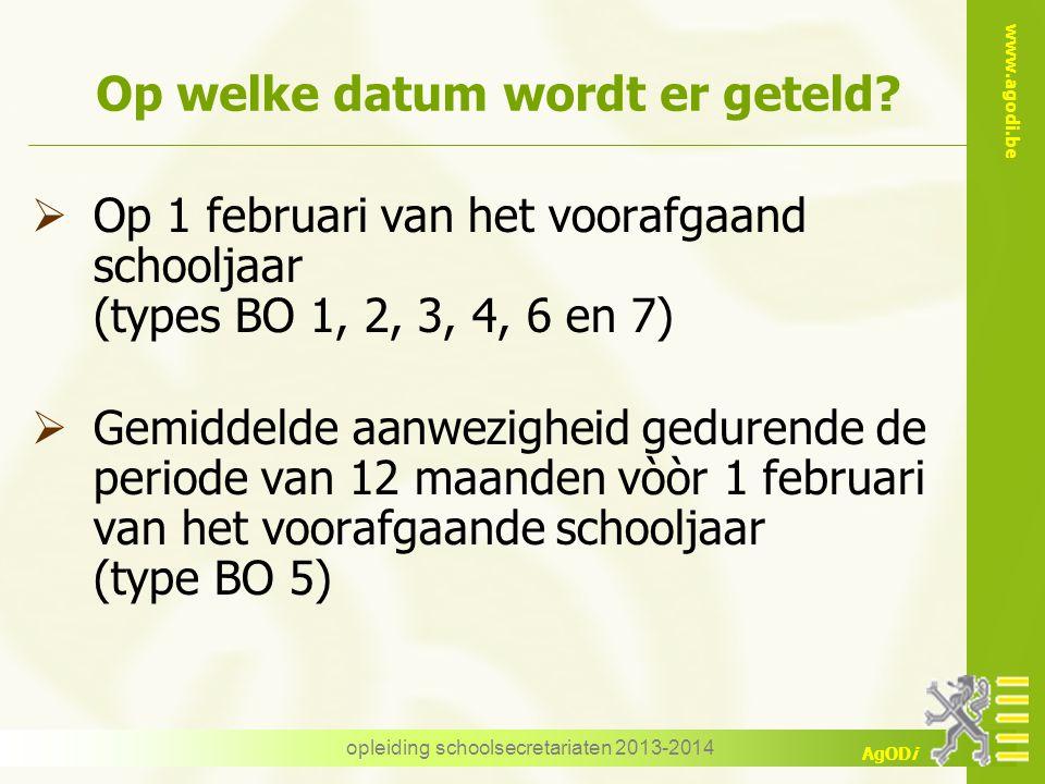 www.agodi.be AgODi opleiding schoolsecretariaten 2013-2014 Op welke datum wordt er geteld?  Op 1 februari van het voorafgaand schooljaar (types BO 1,