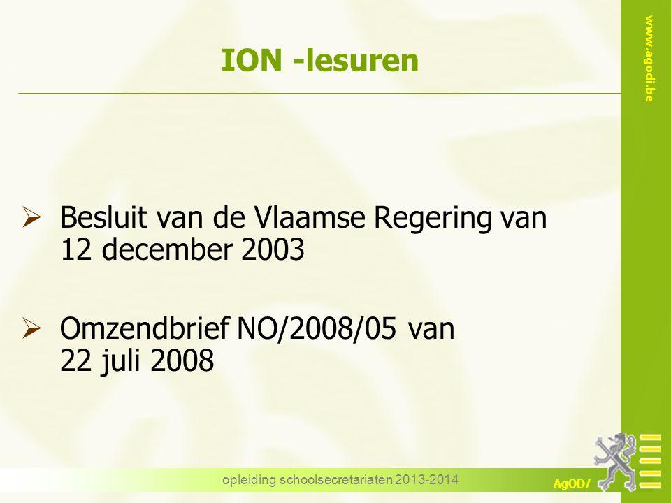 www.agodi.be AgODi opleiding schoolsecretariaten 2013-2014 ION -lesuren  Besluit van de Vlaamse Regering van 12 december 2003  Omzendbrief NO/2008/0