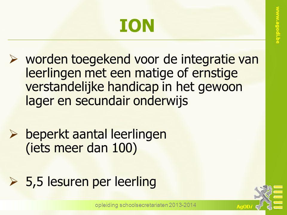www.agodi.be AgODi opleiding schoolsecretariaten 2013-2014 ION  worden toegekend voor de integratie van leerlingen met een matige of ernstige verstan