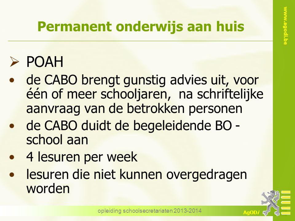 www.agodi.be AgODi opleiding schoolsecretariaten 2013-2014 Permanent onderwijs aan huis  POAH de CABO brengt gunstig advies uit, voor één of meer sch