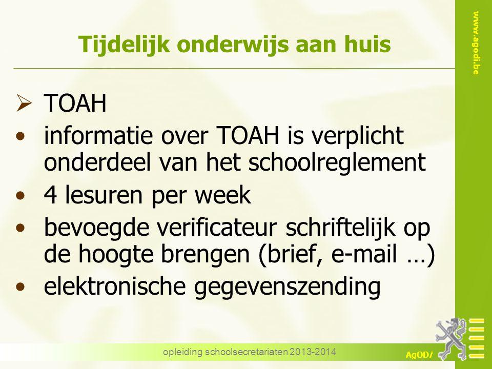 www.agodi.be AgODi opleiding schoolsecretariaten 2013-2014 Tijdelijk onderwijs aan huis  TOAH informatie over TOAH is verplicht onderdeel van het sch