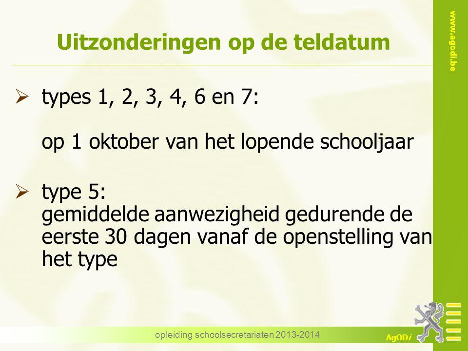 www.agodi.be AgODi opleiding schoolsecretariaten 2013-2014 Uitzonderingen op de teldatum  types 1, 2, 3, 4, 6 en 7: op 1 oktober van het lopende scho