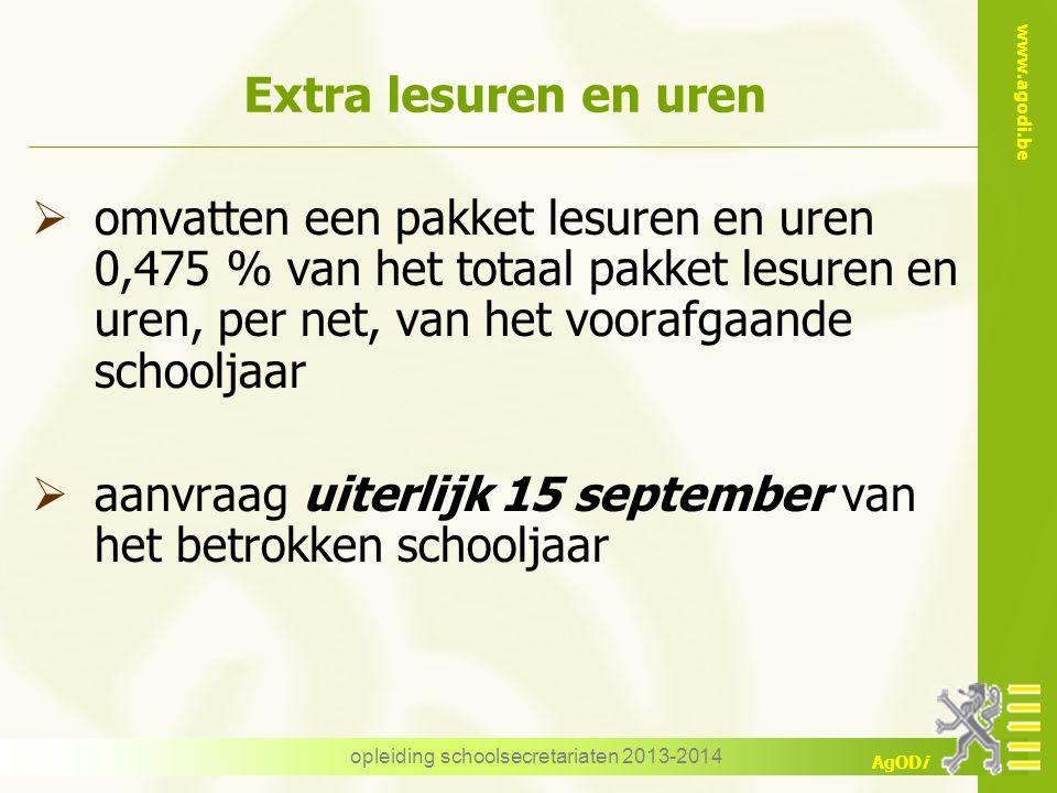 www.agodi.be AgODi opleiding schoolsecretariaten 2013-2014 Extra lesuren en uren  omvatten een pakket lesuren en uren 0,475 % van het totaal pakket l