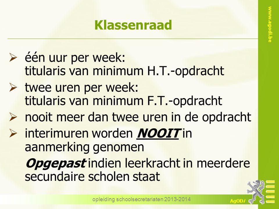 www.agodi.be AgODi opleiding schoolsecretariaten 2013-2014 Klassenraad  één uur per week: titularis van minimum H.T.-opdracht  twee uren per week: t