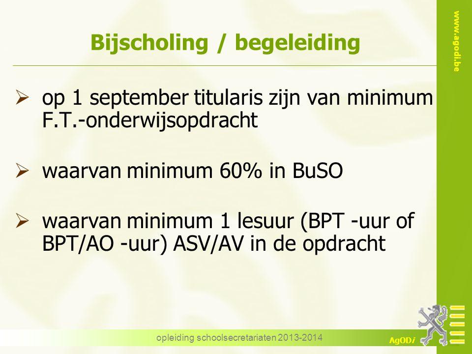 www.agodi.be AgODi opleiding schoolsecretariaten 2013-2014 Bijscholing / begeleiding  op 1 september titularis zijn van minimum F.T.-onderwijsopdrach