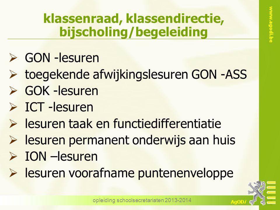 www.agodi.be AgODi opleiding schoolsecretariaten 2013-2014 klassenraad, klassendirectie, bijscholing/begeleiding  GON -lesuren  toegekende afwijking
