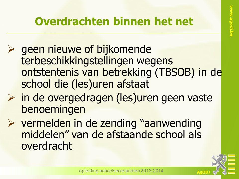 www.agodi.be AgODi opleiding schoolsecretariaten 2013-2014 Overdrachten binnen het net  geen nieuwe of bijkomende terbeschikkingstellingen wegens ont