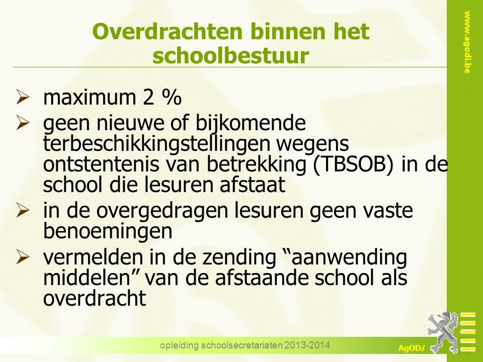 www.agodi.be AgODi opleiding schoolsecretariaten 2013-2014 Overdrachten binnen het schoolbestuur  maximum 2 %  geen nieuwe of bijkomende terbeschikk