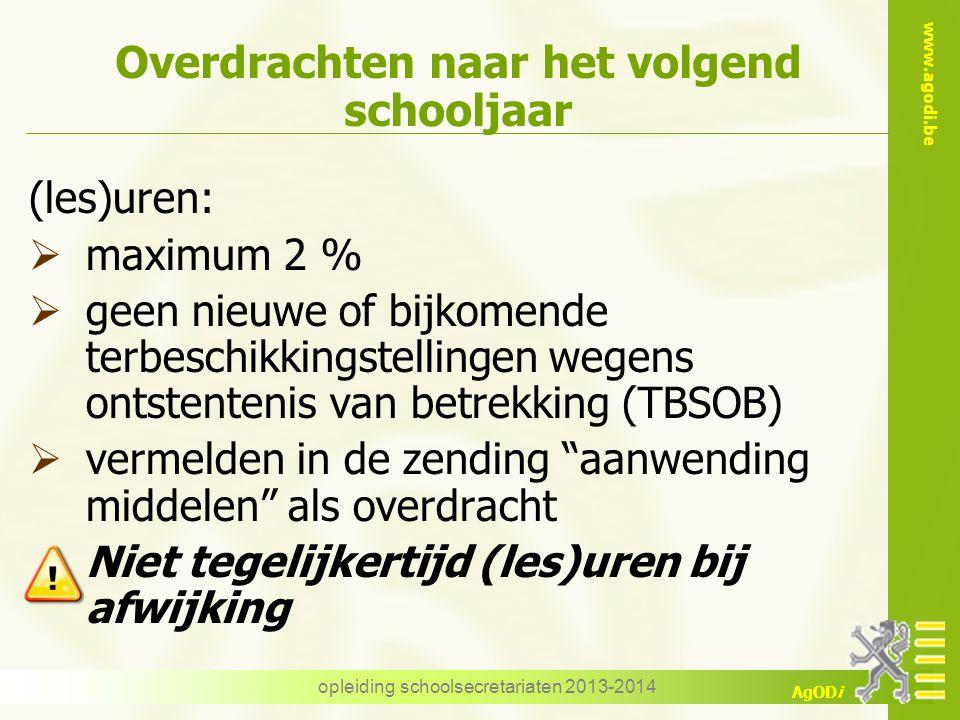 www.agodi.be AgODi opleiding schoolsecretariaten 2013-2014 Overdrachten naar het volgend schooljaar (les)uren:  maximum 2 %  geen nieuwe of bijkomen