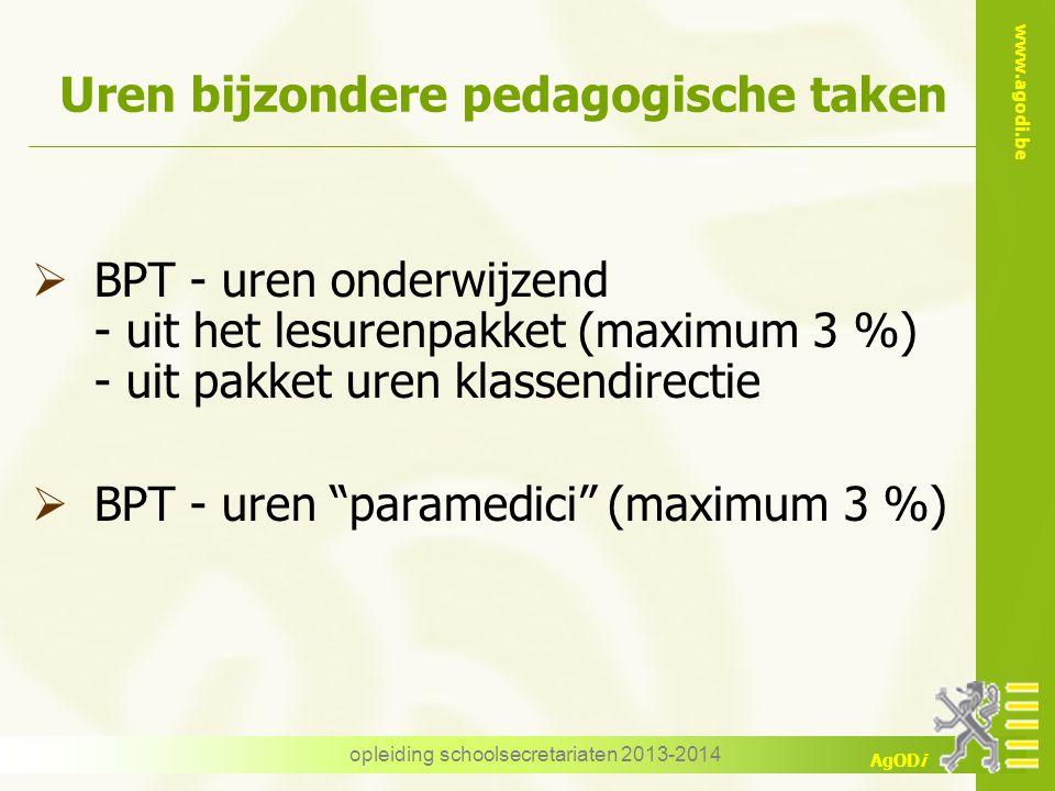 www.agodi.be AgODi opleiding schoolsecretariaten 2013-2014 Uren bijzondere pedagogische taken  BPT - uren onderwijzend - uit het lesurenpakket (maxim