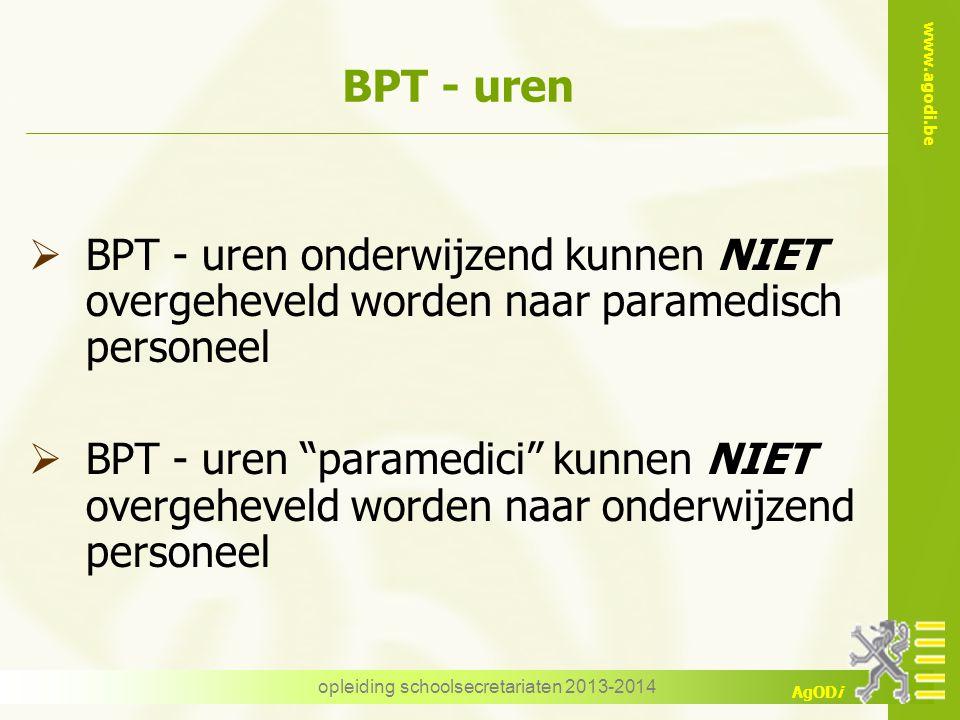 www.agodi.be AgODi opleiding schoolsecretariaten 2013-2014 BPT - uren  BPT - uren onderwijzend kunnen NIET overgeheveld worden naar paramedisch perso