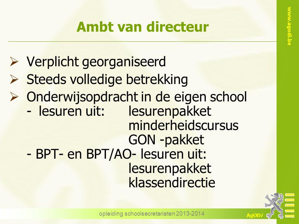 www.agodi.be AgODi opleiding schoolsecretariaten 2013-2014 Ambt van directeur  Verplicht georganiseerd  Steeds volledige betrekking  Onderwijsopdra