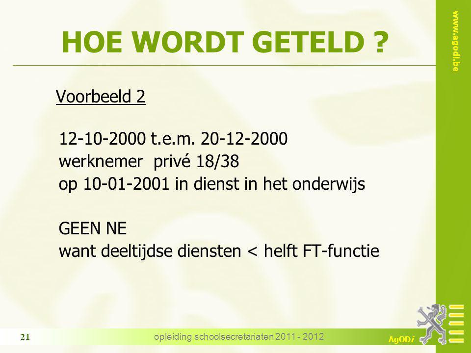 www.agodi.be AgODi opleiding schoolsecretariaten 2011 - 2012 21 HOE WORDT GETELD ? Voorbeeld 2 12-10-2000 t.e.m. 20-12-2000 werknemer privé 18/38 op 1