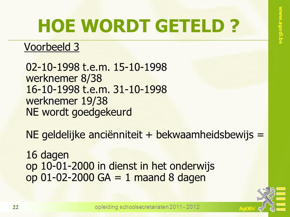 www.agodi.be AgODi opleiding schoolsecretariaten 2011 - 2012 22 HOE WORDT GETELD ? Voorbeeld 3 02-10-1998 t.e.m. 15-10-1998 werknemer 8/38 16-10-1998