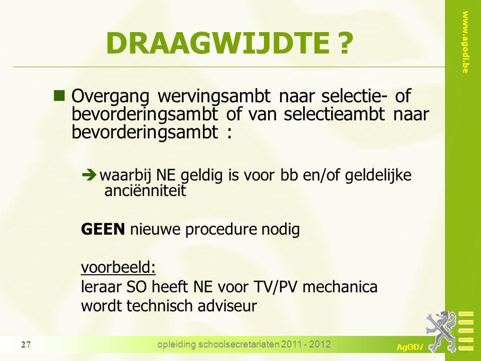www.agodi.be AgODi opleiding schoolsecretariaten 2011 - 2012 27 DRAAGWIJDTE ? nOvergang wervingsambt naar selectie- of bevorderingsambt of van selecti