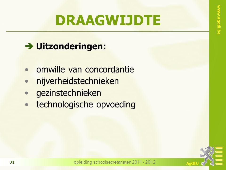 www.agodi.be AgODi opleiding schoolsecretariaten 2011 - 2012 31 DRAAGWIJDTE è Uitzonderingen: omwille van concordantie nijverheidstechnieken gezinstec