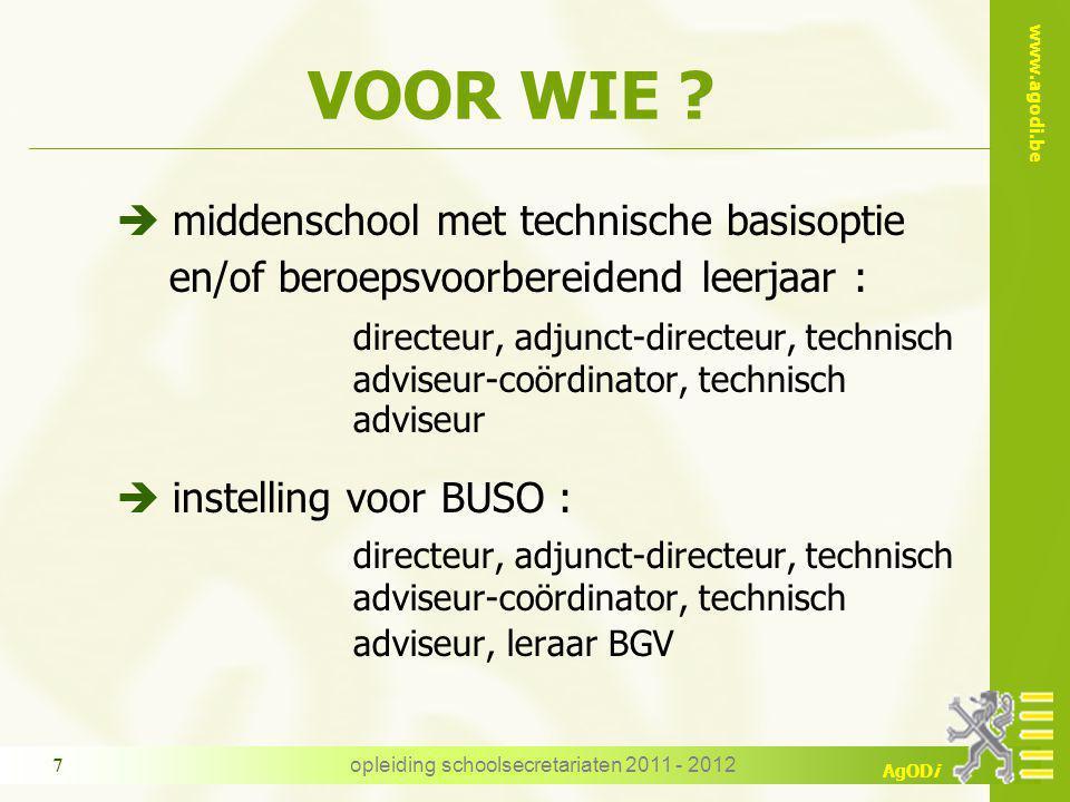 www.agodi.be AgODi opleiding schoolsecretariaten 2011 - 2012 7 VOOR WIE ? è middenschool met technische basisoptie en/of beroepsvoorbereidend leerjaar
