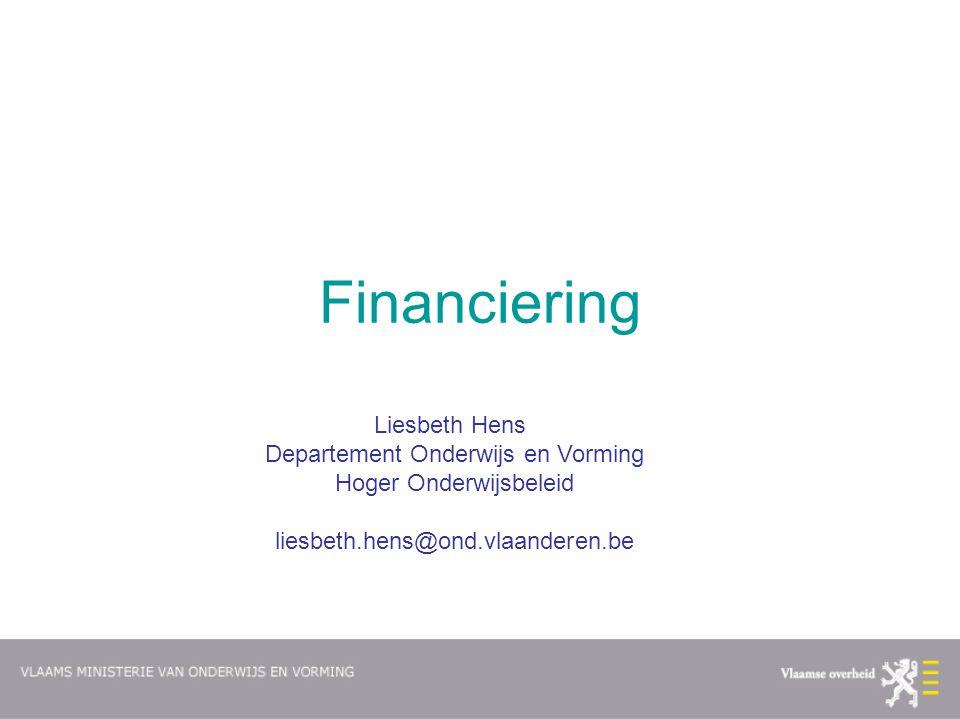 Financiering Liesbeth Hens Departement Onderwijs en Vorming Hoger Onderwijsbeleid liesbeth.hens@ond.vlaanderen.be