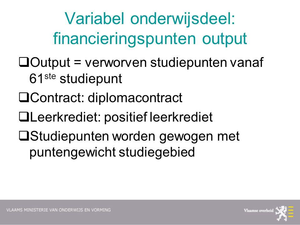Variabel onderwijsdeel: financieringspunten output  Output = verworven studiepunten vanaf 61 ste studiepunt  Contract: diplomacontract  Leerkrediet