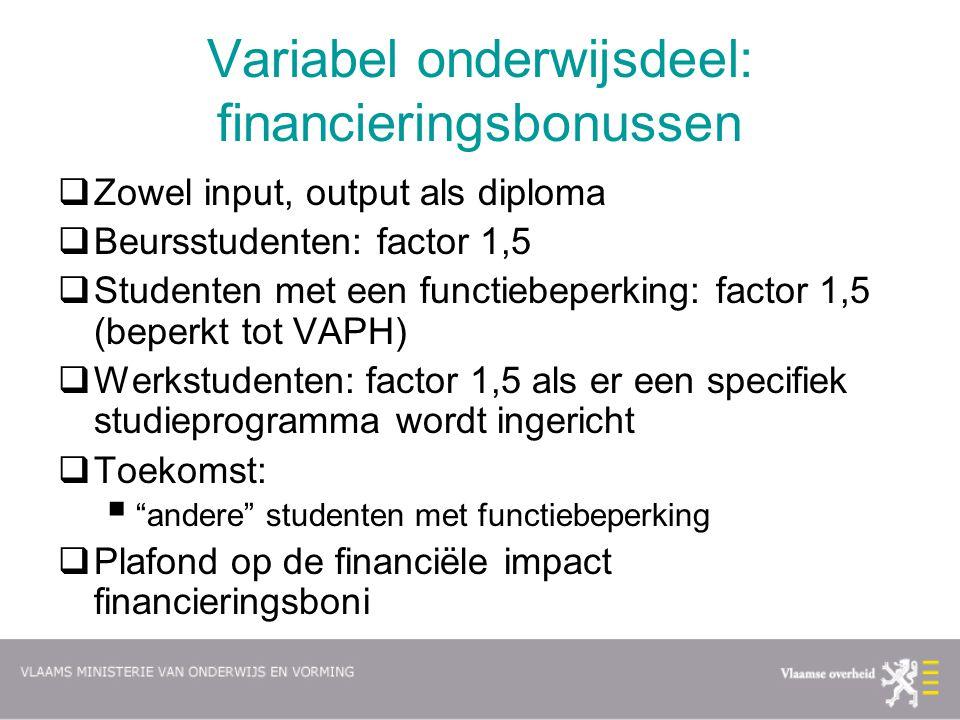 Variabel onderwijsdeel: financieringsbonussen  Zowel input, output als diploma  Beursstudenten: factor 1,5  Studenten met een functiebeperking: fac