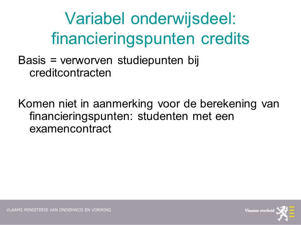 Variabel onderwijsdeel: financieringspunten credits Basis = verworven studiepunten bij creditcontracten Komen niet in aanmerking voor de berekening va