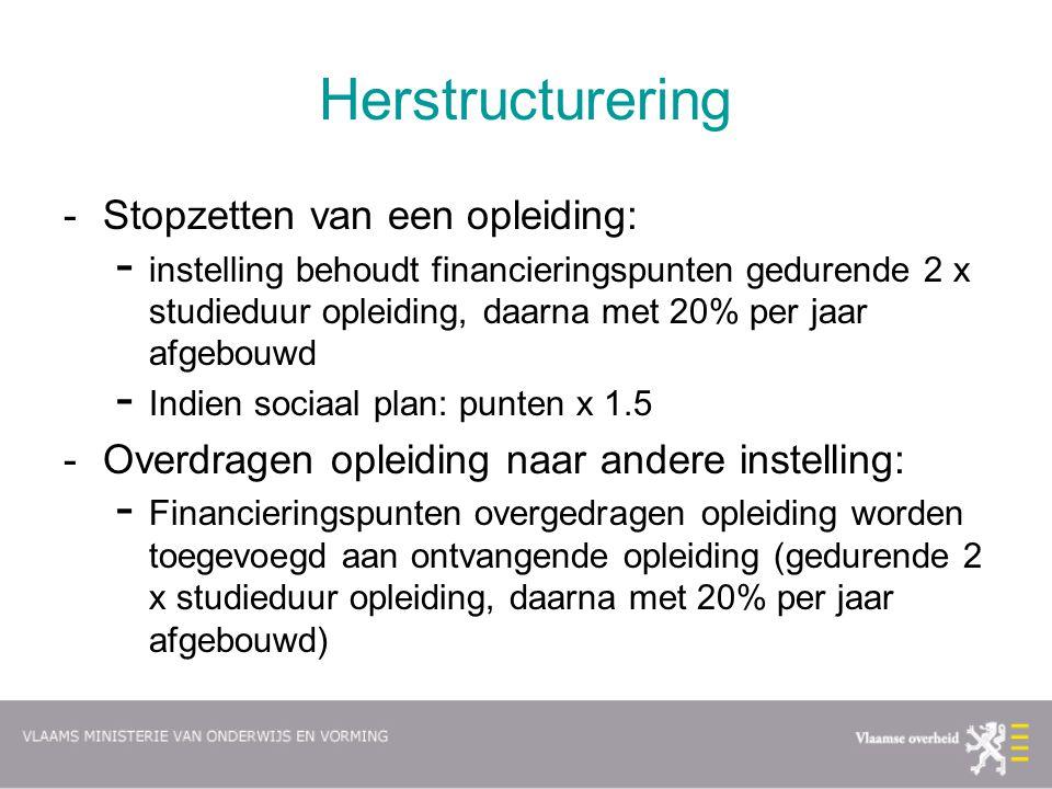 Herstructurering -Stopzetten van een opleiding: - instelling behoudt financieringspunten gedurende 2 x studieduur opleiding, daarna met 20% per jaar a