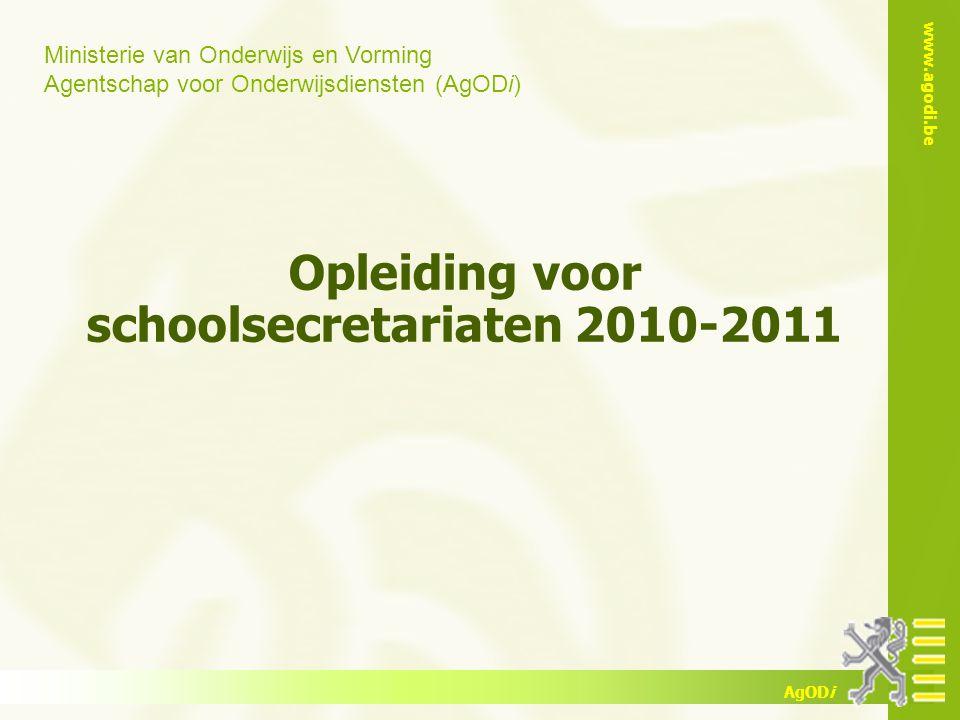 Ministerie van Onderwijs en Vorming Agentschap voor Onderwijsdiensten (AgODi) www.agodi.be AgODi Opleiding voor schoolsecretariaten 2010-2011