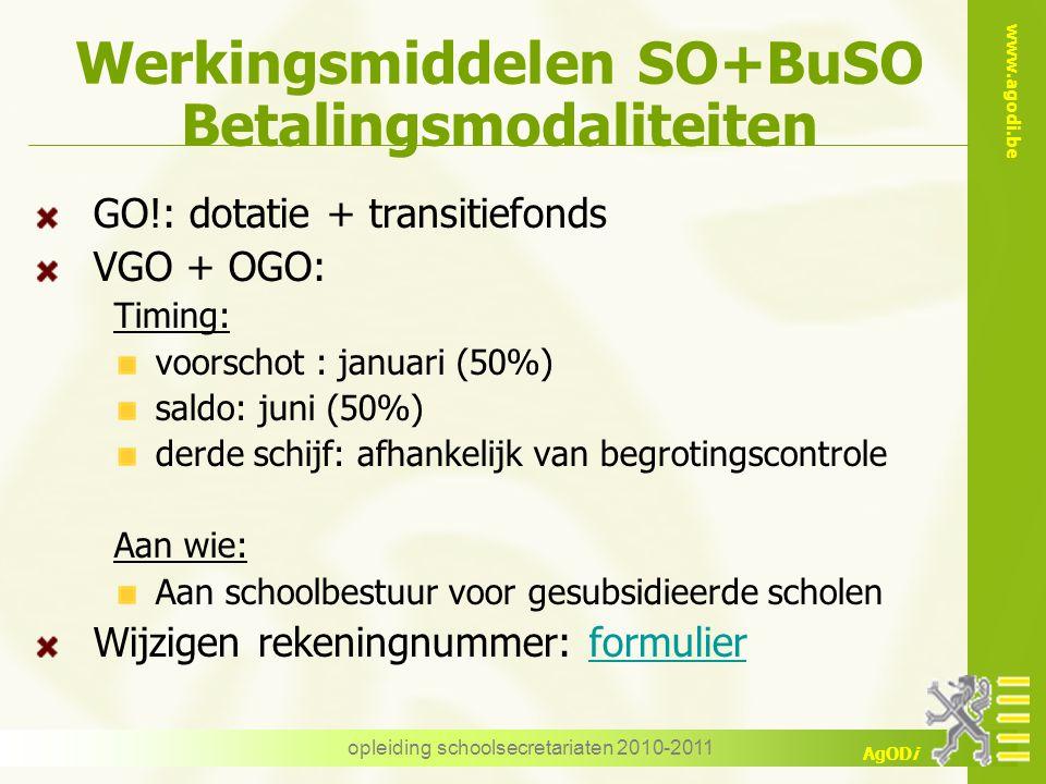 www.agodi.be AgODi opleiding schoolsecretariaten 2010-2011 Werkingsmiddelen SO+BuSO Betalingsmodaliteiten GO!: dotatie + transitiefonds VGO + OGO: Tim