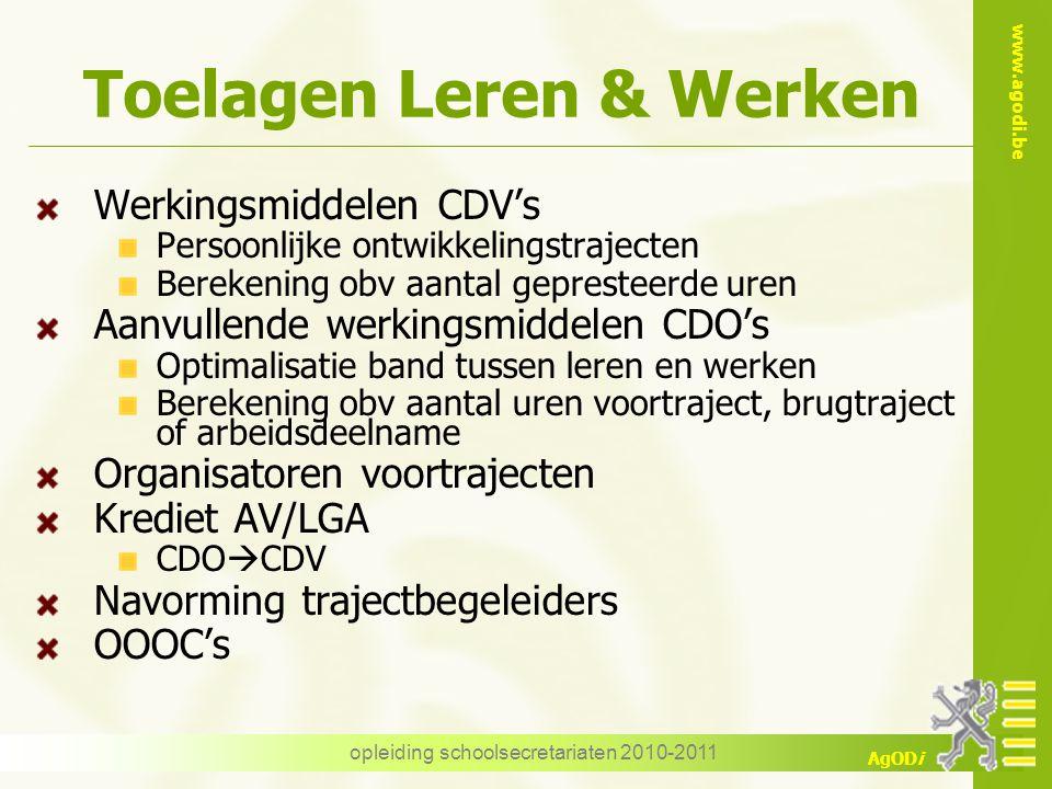 www.agodi.be AgODi opleiding schoolsecretariaten 2010-2011 Toelagen Leren & Werken Werkingsmiddelen CDV's Persoonlijke ontwikkelingstrajecten Berekeni
