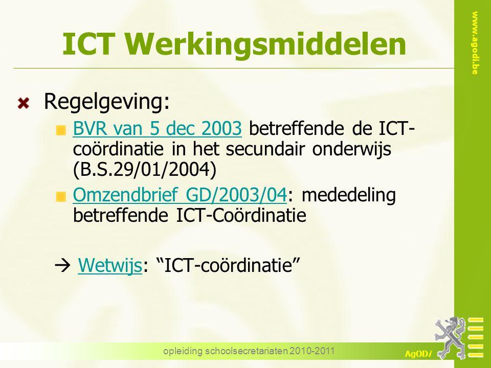www.agodi.be AgODi opleiding schoolsecretariaten 2010-2011 ICT Werkingsmiddelen Regelgeving: BVR van 5 dec 2003 betreffende de ICT- coördinatie in het