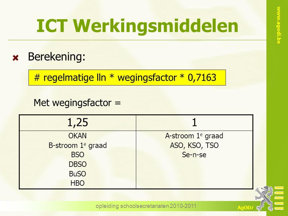 www.agodi.be AgODi opleiding schoolsecretariaten 2010-2011 ICT Werkingsmiddelen Berekening: # regelmatige lln * wegingsfactor * 0,7163 Met wegingsfact