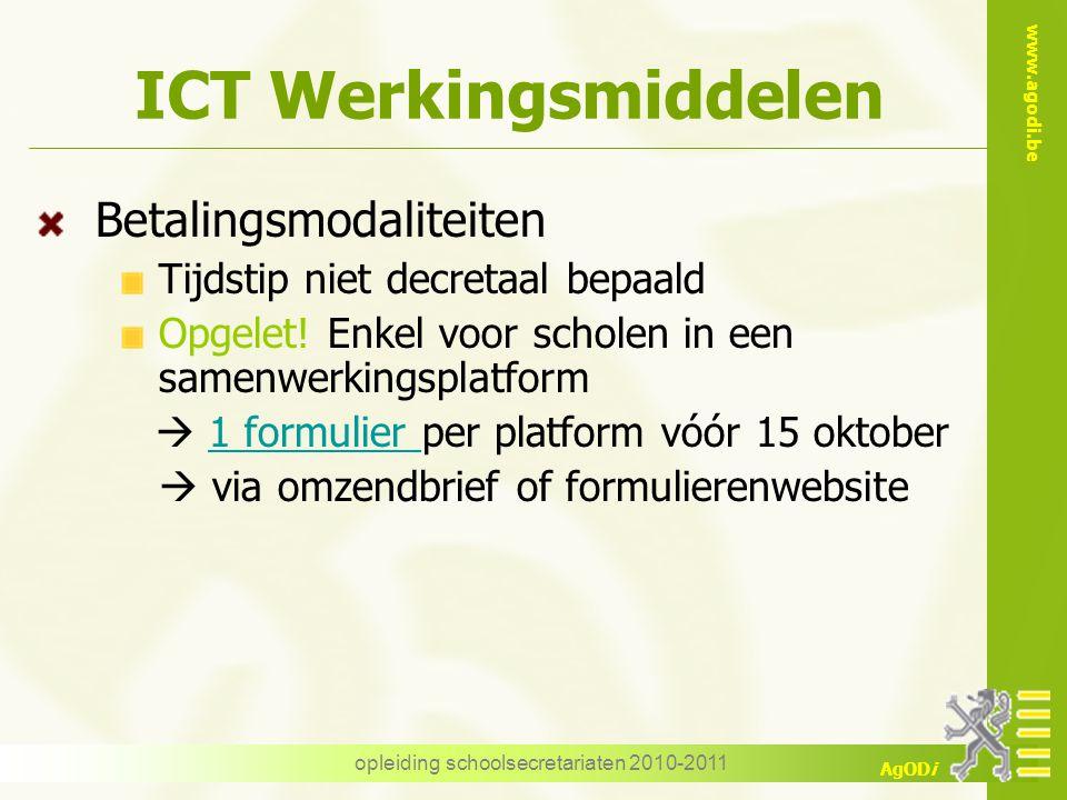 www.agodi.be AgODi opleiding schoolsecretariaten 2010-2011 ICT Werkingsmiddelen Betalingsmodaliteiten Tijdstip niet decretaal bepaald Opgelet! Enkel v