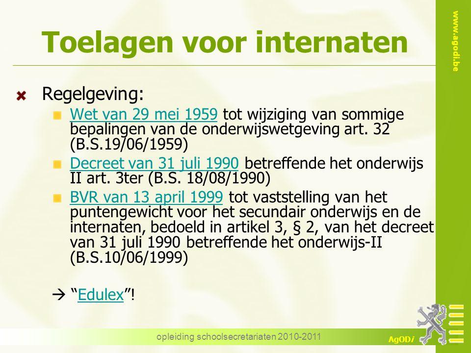 www.agodi.be AgODi opleiding schoolsecretariaten 2010-2011 Toelagen voor internaten Regelgeving: Wet van 29 mei 1959 tot wijziging van sommige bepalin