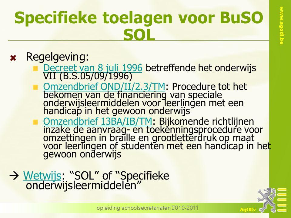www.agodi.be AgODi opleiding schoolsecretariaten 2010-2011 Specifieke toelagen voor BuSO SOL Regelgeving: Decreet van 8 juli 1996 betreffende het onde